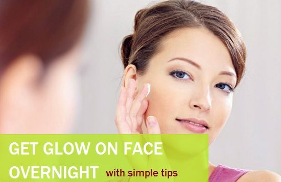Maneiras simples para obter brilho no rosto durante a noite